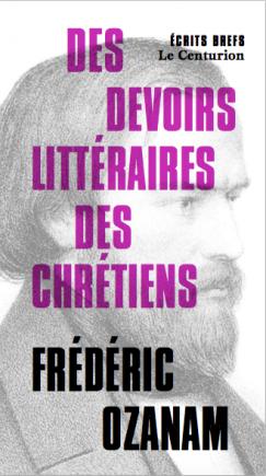 Des devoirs littéraires des chrétiens - Frédéric Ozanam