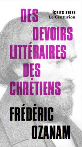 """""""Des devoirs littéraires des chrétiens"""", Frédéric Ozanam"""
